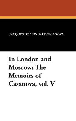 In London and Moscow: The Memoirs of Casanova, Vol. V (Hardback)