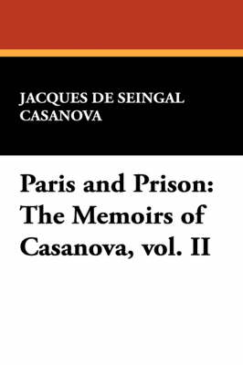 Paris and Prison: The Memoirs of Casanova, Vol. II (Paperback)
