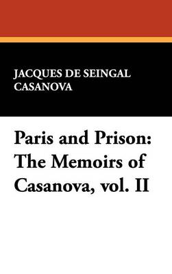 Paris and Prison: The Memoirs of Casanova, Vol. II (Hardback)