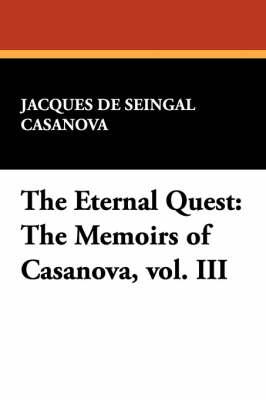 The Eternal Quest: The Memoirs of Casanova, Vol. III (Paperback)