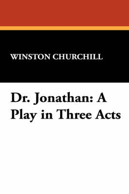 Dr. Jonathan: A Play in Three Acts (Paperback)