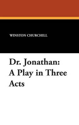 Dr. Jonathan: A Play in Three Acts (Hardback)