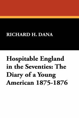Hospitable England in the Seventies: The Diary of a Young American 1875-1876 (Paperback)