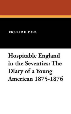 Hospitable England in the Seventies: The Diary of a Young American 1875-1876 (Hardback)