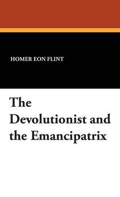 The Devolutionist and the Emancipatrix (Hardback)