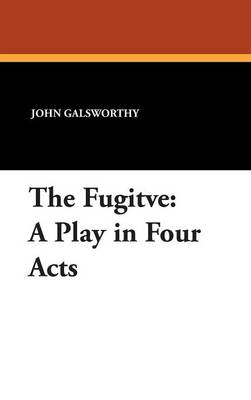 The Fugitve: A Play in Four Acts (Hardback)