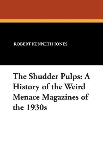 The Shudder Pulps: A History of the Weird Menace Magazines of the 1930s (Paperback)