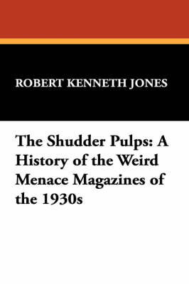 The Shudder Pulps: A History of the Weird Menace Magazines of the 1930s (Hardback)