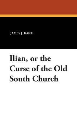 Ilian, or the Curse of the Old South Church (Paperback)