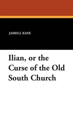 Ilian, or the Curse of the Old South Church (Hardback)