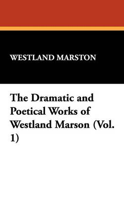 The Dramatic and Poetical Works of Westland Marson (Vol. 1) (Hardback)