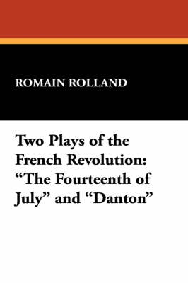 """Two Plays of the French Revolution: """"The Fourteenth of July"""" and """"Danton"""" (Paperback)"""