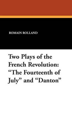 Two Plays of the French Revolution: The Fourteenth of July and Danton (Hardback)