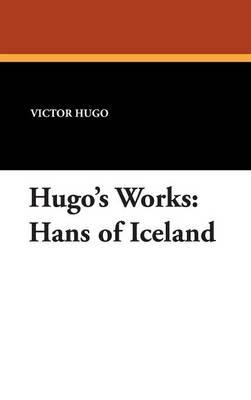Hugo's Works: Hans of Iceland (Hardback)