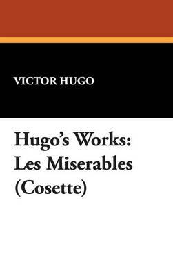 Hugo's Works: Les Miserables (Cosette) (Hardback)