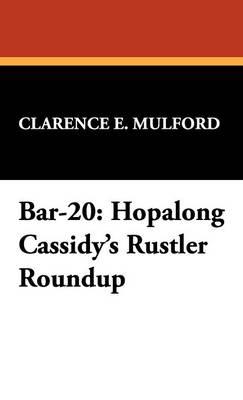 Bar-20: Hopalong Cassidy's Rustler Roundup (Hardback)