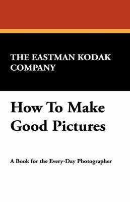 How to Make Good Pictures (Paperback)