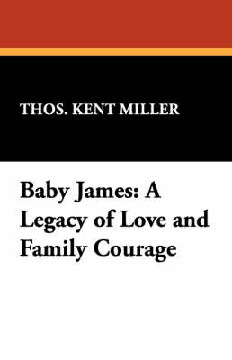 Baby James: A Legacy of Love and Family Courage (Paperback)