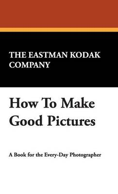 How to Make Good Pictures (Hardback)