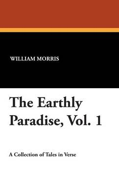 The Earthly Paradise, Vol. 1 (Hardback)