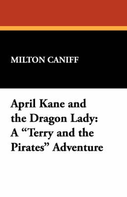 April Kane and the Dragon Lady: A Terry and the Pirates Adventure (Paperback)