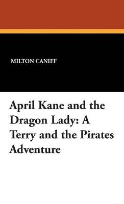 April Kane and the Dragon Lady: A Terry and the Pirates Adventure (Hardback)