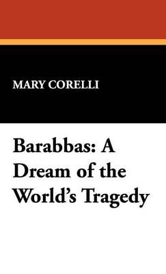 Barabbas: A Dream of the World's Tragedy (Hardback)