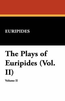 The Plays of Euripides (Vol. II) (Paperback)