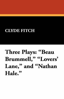 Three Plays: Beau Brummell, Lovers' Lane, and Nathan Hale. (Paperback)