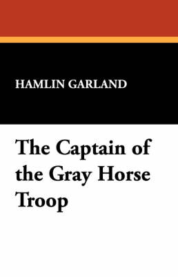 The Captain of the Gray Horse Troop (Paperback)