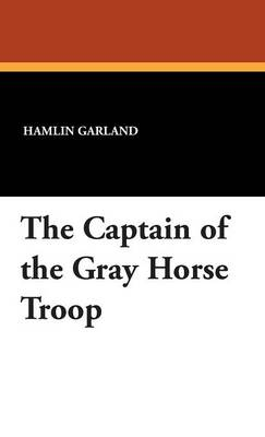 The Captain of the Gray Horse Troop (Hardback)