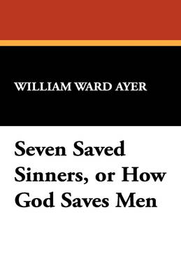 Seven Saved Sinners, or How God Saves Men (Paperback)