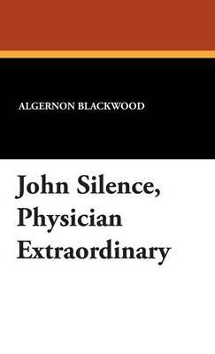 """John Silence, """"Physician Extraordinary"""" (Hardback)"""