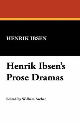 Henrik Ibsen's Prose Dramas (Paperback)