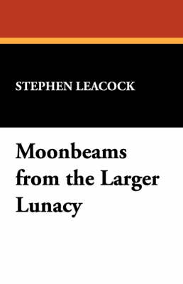 Moonbeams from the Larger Lunacy (Paperback)