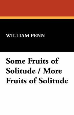 Some Fruits of Solitude / More Fruits of Solitude (Paperback)