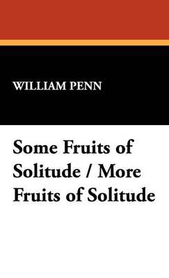 Some Fruits of Solitude / More Fruits of Solitude (Hardback)