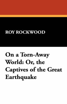 On a Torn-Away World: Or, the Captives of the Great Earthquake (Paperback)
