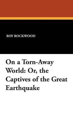 On a Torn-Away World: Or, the Captives of the Great Earthquake (Hardback)