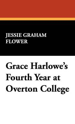 Grace Harlowe's Fourth Year at Overton College (Hardback)