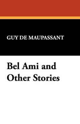 Bel Ami and Other Stories (Paperback)