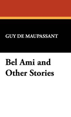 Bel Ami and Other Stories (Hardback)