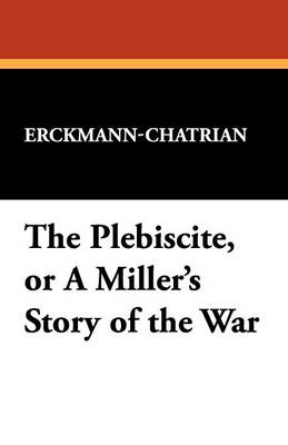 The Plebiscite, or a Miller's Story of the War (Paperback)
