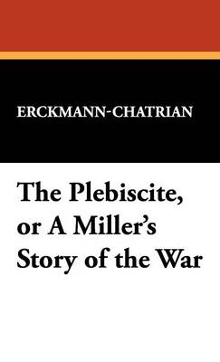 The Plebiscite, or a Miller's Story of the War (Hardback)