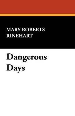 Dangerous Days by Mary Roberts Rinehart, Fiction, Historical (Paperback)