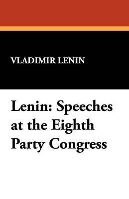 Lenin: Speeches at the Eighth Party Congress (Paperback)