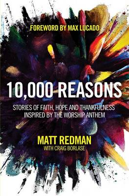 10,000 Reasons: Stories of Faith, Hope, and Thankfulness Inspired by the Worship Anthem (Paperback)
