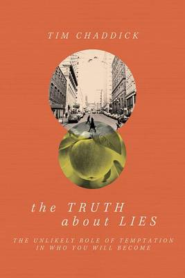 The Truth about Lies: The Unlikely Role of Temptation in Who You Will Become (Paperback)