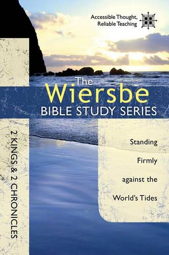 2 Kings & 2 Chronicles: Standing Firmly Against the World's Tides - Wiersbe Bible Study (Paperback)
