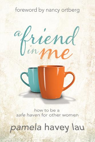 A Friend in Me: How to Be a Safe Haven for Other Women (Paperback)
